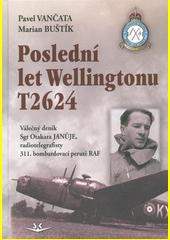 Poslední let Wellingtonu T2624 : válečný deník Sgt Otakara Janůje, radiotelegrafisty 311. čs. bombardovací perutě RAF  (odkaz v elektronickém katalogu)