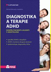Diagnostika a terapie ADHD : dospělí pacienti a klienti v adiktologii  (odkaz v elektronickém katalogu)