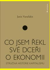 Co jsem řekl své dceři o ekonomii : stručná historie kapitalismu  (odkaz v elektronickém katalogu)