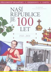 Naší republice je 100 let : 1918-2018  (odkaz v elektronickém katalogu)