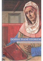 Dopisy psané stoikem : (Epistulae morales ad Lucilium)  (odkaz v elektronickém katalogu)