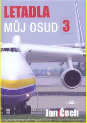Letadla, můj osud. 3  (odkaz v elektronickém katalogu)