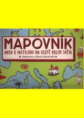 Mapovník, aneb, S pastelkou na cestě kolem světa  (odkaz v elektronickém katalogu)