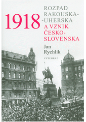 1918 - rozpad Rakouska-Uherska a vznik Československa  (odkaz v elektronickém katalogu)