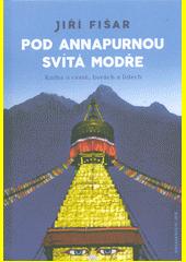 Pod Annapurnou svítá modře : kniha o cestě, horách a lidech  (odkaz v elektronickém katalogu)