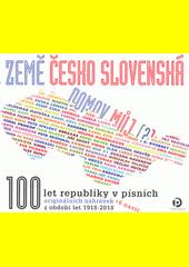 Země československá, kde domov můj : 100 let republiky v písních (odkaz v elektronickém katalogu)