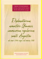 Diplomatarium monasterii Glacensis canonicorum regularium sancti Augustini ab anno 1350 usque ad annum 1381  (odkaz v elektronickém katalogu)