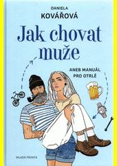 Jak chovat muže, aneb, Manuál pro otrlé  (odkaz v elektronickém katalogu)