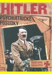 Hitler - psychiatrické posudky : Vůdcovo šílenství  (odkaz v elektronickém katalogu)
