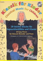 Klassik für Kinder : 29 leichte Stücke für Sopranblockflöte und Klavier (odkaz v elektronickém katalogu)