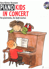 Piano Kids in Concert : Vorspielstücke, die Spass machen (odkaz v elektronickém katalogu)