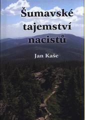 Šumavské tajemství nacistů  (odkaz v elektronickém katalogu)