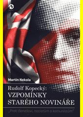 Rudolf Kopecký: Vzpomínky starého novináře :  proti Benešovi, nacistům a komunistům   (odkaz v elektronickém katalogu)