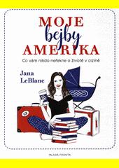 Moje bejby Amerika : co vám nikdo neřekne o životě v cizině  (odkaz v elektronickém katalogu)