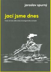 Jací jsme dnes : Česko od roku 1989 očima investigativního novináře  (odkaz v elektronickém katalogu)