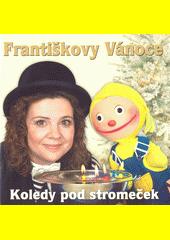 Františkovy Vánoce : koledy pod stromeček (odkaz v elektronickém katalogu)