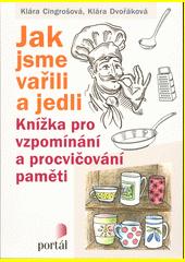 Jak jsme vařili a jedli : knížka pro vzpomínání a procvičování paměti  (odkaz v elektronickém katalogu)