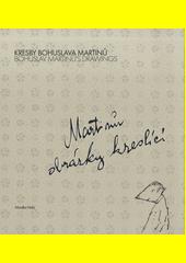 Kresby Bohuslava Martinů = Bohuslav Martinů's drawings : Martinů obrázky kreslící  (odkaz v elektronickém katalogu)