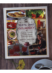 Jezte jako Gilmorky : neoficiální kuchařka pro všechny fanoušky Gilmorových děvčat  (odkaz v elektronickém katalogu)