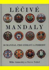 Léčivé mandaly : 30 mandal pro zdraví a pohodu  (odkaz v elektronickém katalogu)