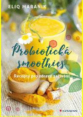 Probiotická smoothies : recepty pro zdravé zažívání  (odkaz v elektronickém katalogu)