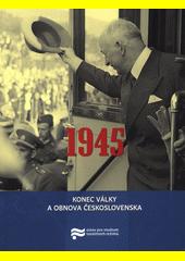 1945 : konec války a obnova Československa  (odkaz v elektronickém katalogu)