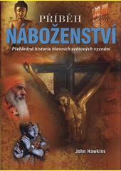 Příběh náboženství : přehledná historie hlavních světových vyznání  (odkaz v elektronickém katalogu)