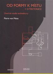 Od formy k místu + o tektonice : úvod do studia architektury  (odkaz v elektronickém katalogu)