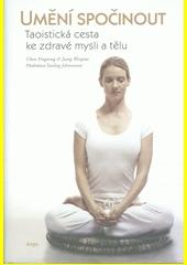 Umění spočinout : taoistická cesta ke zdravé mysli a tělu  (odkaz v elektronickém katalogu)