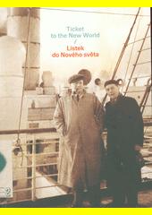 Ticket to the New world = Lístek do Nového světa  (odkaz v elektronickém katalogu)