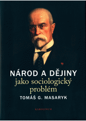 Národ a dějiny jako sociologický problém : (výbor textů)  (odkaz v elektronickém katalogu)