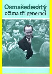 Osmašedesátý očima tří generací : fakta - úvahy - názory : kolektivní monografie  (odkaz v elektronickém katalogu)