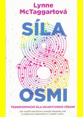 Síla osmi : transformační síla kolektivního vědomí : jak využít zázračné energie malé skupiny k léčení druhých, vlastního těla a světa  (odkaz v elektronickém katalogu)