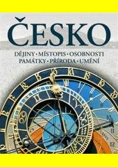 Česko : dějiny - místopis - osobnosti - památky - příroda - umění  (odkaz v elektronickém katalogu)