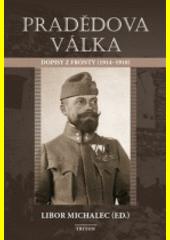 Pradědova válka : dopisy z fronty (1914-1918)  (odkaz v elektronickém katalogu)