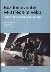 Bezdomovectví ve středním věku : příčiny, souvislosti a perspektivy  (odkaz v elektronickém katalogu)