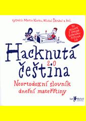 Hacknutá čeština : neortodoxní slovník dnešní mateřštiny  (odkaz v elektronickém katalogu)