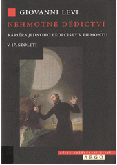 Nehmotné dědictví : kariéra jednoho exorcisty v Piemontu v 17. století  (odkaz v elektronickém katalogu)