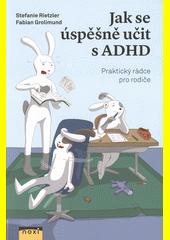 Jak se úspěšně učit s ADHD : praktický rádce pro rodiče  (odkaz v elektronickém katalogu)