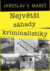 Největší záhady kriminalistiky  (odkaz v elektronickém katalogu)