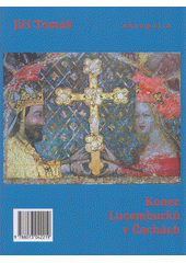 Konec Lucemburků v Čechách  (odkaz v elektronickém katalogu)