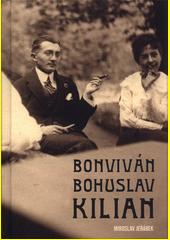 Bonviván Bohuslav Kilian : životní příběh právníka, vydavatele společensko-uměleckých revue a strýce Bohumila Hrabala  (odkaz v elektronickém katalogu)