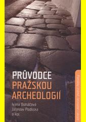 Průvodce pražskou archeologií : památky známé, neznámé i skryté  (odkaz v elektronickém katalogu)