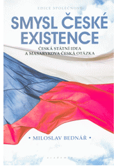 Smysl české existence : česká státní idea a Masarykova česká otázka  (odkaz v elektronickém katalogu)