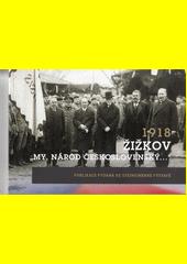 1918 Žižkov :  My, národ československý...   (odkaz v elektronickém katalogu)