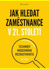 Jak hledat zaměstnance v 21. století : techniky moderního recruitmentu  (odkaz v elektronickém katalogu)