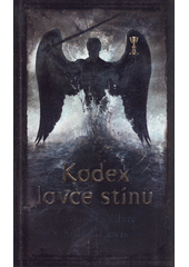 Kodex lovce stínů : soupis tradic a zákonů nefilim, vyvolených andělem Razielem  (odkaz v elektronickém katalogu)