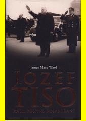 Jozef Tiso : kněz, politik, kolaborant  (odkaz v elektronickém katalogu)