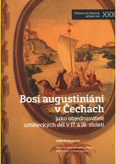 Bosí augustiniáni v Čechách jako objednavatelé uměleckých děl v 17. a 18. století  (odkaz v elektronickém katalogu)