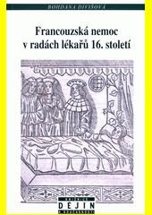 Francouzská nemoc v radách lékařů 16. století : vznik a vývoj konsiliární literatury na příkladech francouzských, italských a německých představitelů medicíny  (odkaz v elektronickém katalogu)